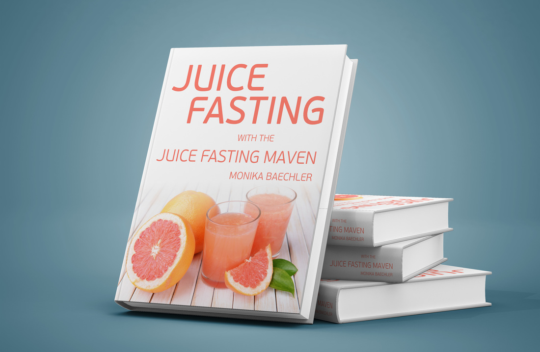 Juice Fasting with the Juice Fasting Maven by Monika Baechler