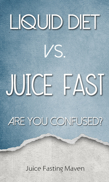 Liquid Diet vs. Juice Fast - Are You Confused?